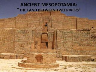 "ANCIENT MESOPOTAMIA: "" THE LAND BETWEEN TWO RIVERS"""