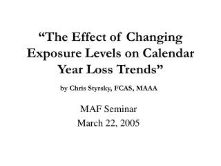"""The Effect of Changing Exposure Levels on Calendar Year Loss Trends"" by Chris Styrsky, FCAS, MAAA"