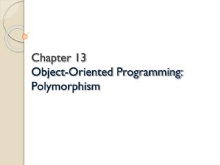 Chapter 13  Object-Oriented Programming: Polymorphism