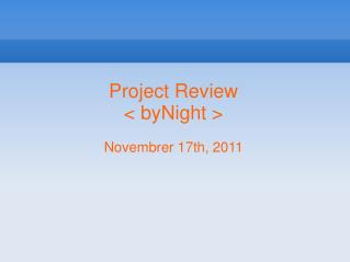 Project Review < byNight > Novembrer 17th, 2011