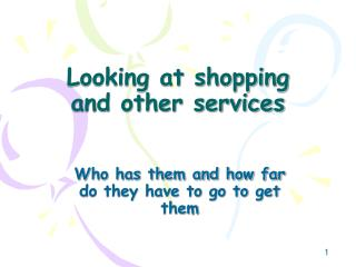 Looking at shopping and other services