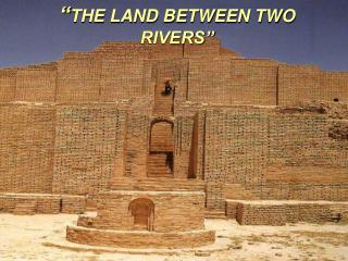 "ANCIENT MESOPOTAMIA- "" THE LAND BETWEEN TWO RIVERS"""