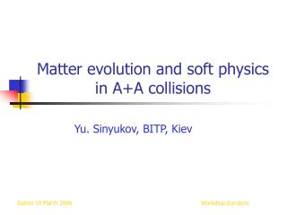 Matter evolution and soft physics in A+A collisions
