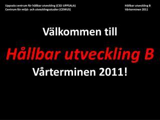 Välkommen till  Hållbar  utveckling B V årterminen  2011!