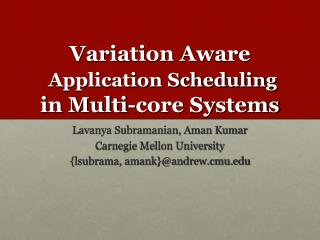Variation Aware Application Scheduling  in Multi-core Systems