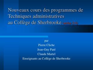 par Pierre Cliche Jean-Guy Paré Claude Martel Enseignants au Collège de Sherbrooke
