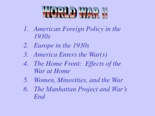 American Foreign Policy in the 1930s Europe in the 1930s America Enters the War(s)