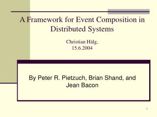 A Framework for Event Composition in Distributed Systems Christian Hälg, 15.6.2004