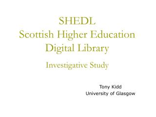 SHEDL  Scottish Higher Education Digital Library Investigative Study
