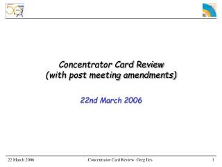 Concentrator Card Review (with post meeting amendments)