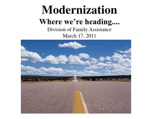 Modernization Where we're heading.... Division of Family Assistance March 17, 2011