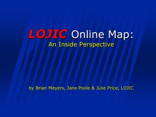 LOJIC Online Map: An Inside Perspective by Brian Meyers, Jane Poole & Julie Price, LOJIC