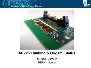 APV25 Thinning & Origami Status