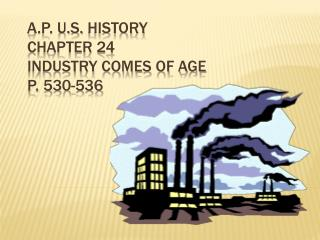 A.P.  U.S.  History Chapter 24 Industry Comes of Age p. 530-536