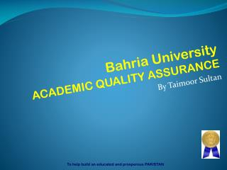 Bahria University ACADEMIC QUALITY ASSURANCE By Taimoor Sultan