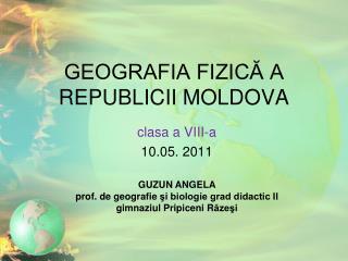 GEOGRAFIA FIZICĂ A REPUBLICII MOLDOVA