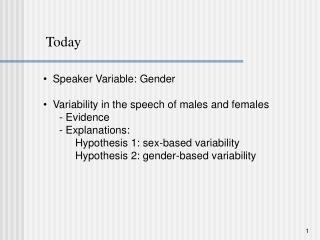 Speaker Variable: Gender    Variability in the speech of males and females - Evidence - Explanations: Hypothesis 1: sex-
