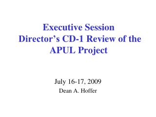 Executive  Session  Director's  CD-1  Review of the APUL Project