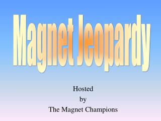 Hosted by The Magnet Champions