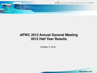 APWC 2012 Annual General Meeting 2012 Half Year Results