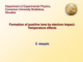 Department of Experimental Physics, Comenius University Bratislava , Slovakia