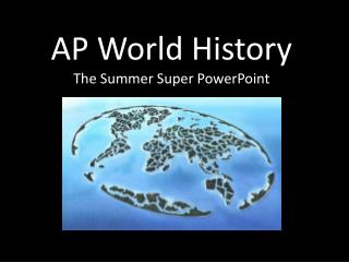 AP World History The Summer Super PowerPoint