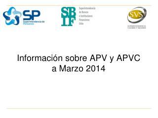 Información sobre APV y APVC  a Marzo 2014