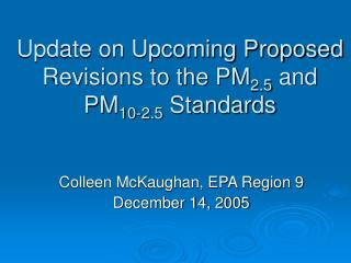 Update on Upcoming Proposed Revisions to the PM 2.5  and  PM 10-2.5  Standards