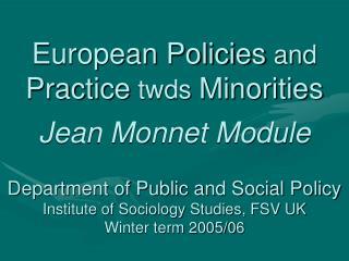 European Policies  and  Practice  twds  Minorities Jean Monnet Module