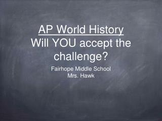 AP World History Will YOU accept the challenge?