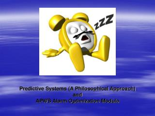 Predictive Systems (A Philosophical Approach) and APWS Alarm Optimization Module