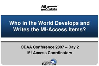 Who in the World Develops and Writes the MI-Access Items?