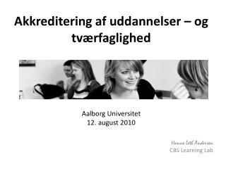 Akkreditering af uddannelser – og tværfaglighed Aalborg Universitet 12. august 2010