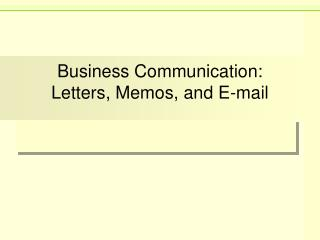 Business Communication: Letters, Memos, and E-mail