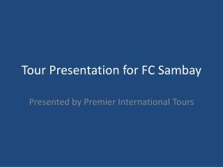 Tour Presentation for FC Sambay