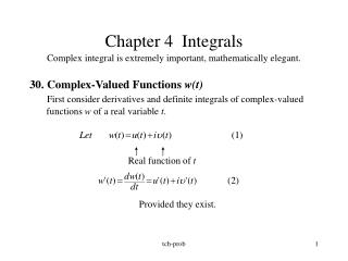 Chapter 4  Integrals Complex integral is extremely important, mathematically elegant.