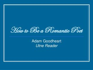 How to Be a Romantic Poet