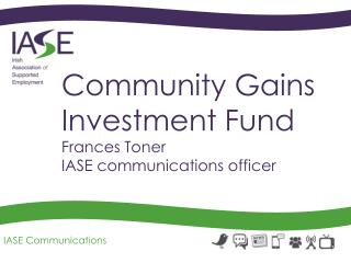 Community Gains  Investment Fund Frances Toner IASE communications officer