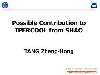 Possible Contribution to IPERCOOL from SHAO TANG Zheng-Hong