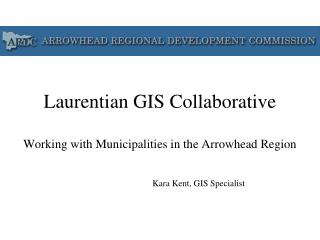 Laurentian GIS Collaborative Working with Municipalities in the Arrowhead Region