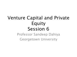 Venture Capital and Private Equity  Session 6