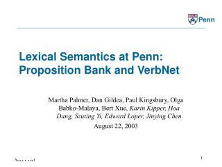 Lexical Semantics at Penn:  Proposition Bank and VerbNet