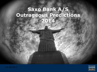 Saxo Bank A/S Outrageous Predictions  2014