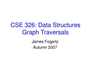 CSE 326: Data Structures Graph Traversals