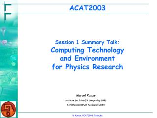 ACAT2003 Session 1 Summary Talk: Computing Technology  and Environment  for Physics Research