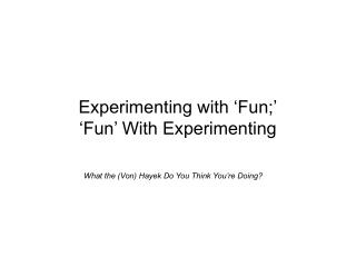 Experimenting with 'Fun;' 'Fun' With Experimenting