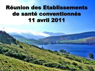 Réunion des Etablissements de santé conventionnés 11 avril 2011
