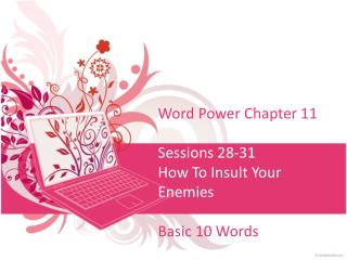 Word Power Chapter 11 Sessions 28-31 How To Insult Your Enemies Basic 10 Words