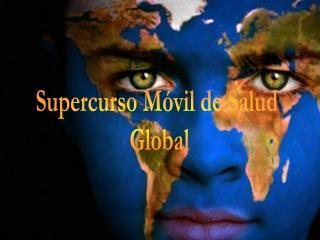 Supercurso Móvil de Salud  Global