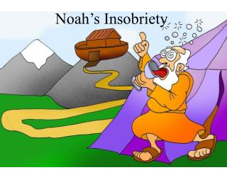 Noah's Insobriety